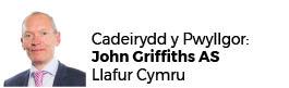 John Griffiths AC (Cadeirydd)